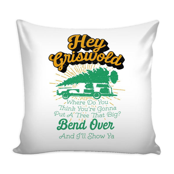 Hey Griswold Where Do You Think You're Gonna Put A Tree That Big? Bend Over And I'll Show Ya Festive Funny Ugly Christmas Holiday Sweater Decorative Throw Pillow Cases Cover(4 Colors)-Pillows-White-JoyHip.Com