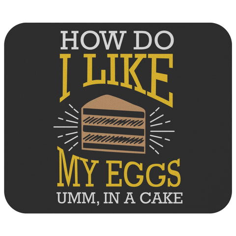How Do I Like My Eggs Umm In A Cake Mouse Pad Unique Snarky Funny Humor Gifts-Mousepads-Black-JoyHip.Com