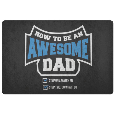How To Be An Awesome Dad Step1 Watch Me Step2 Do What I Do 18X26 Front Door Mat-Doormat-Black-JoyHip.Com