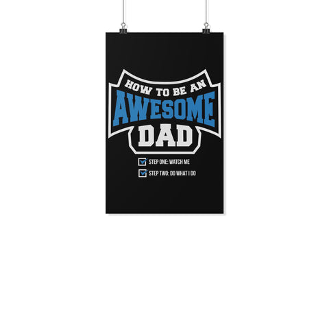 How To Be Awesome Dad Step1 Watch Me Step2 Do What I Do Funny Gifts Men Poster-Posters 2-11x17-JoyHip.Com