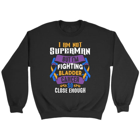 I Am Not Superman But Im Fighting Bladder Cancer So Close Enough Gift Sweater-T-shirt-Crewneck Sweatshirt-Black-JoyHip.Com
