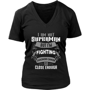 I Am Not Superman But Im Fighting Carcinoid Cancer So Close Enough VNeck TShirt-T-shirt-District Womens V-Neck-Black-JoyHip.Com