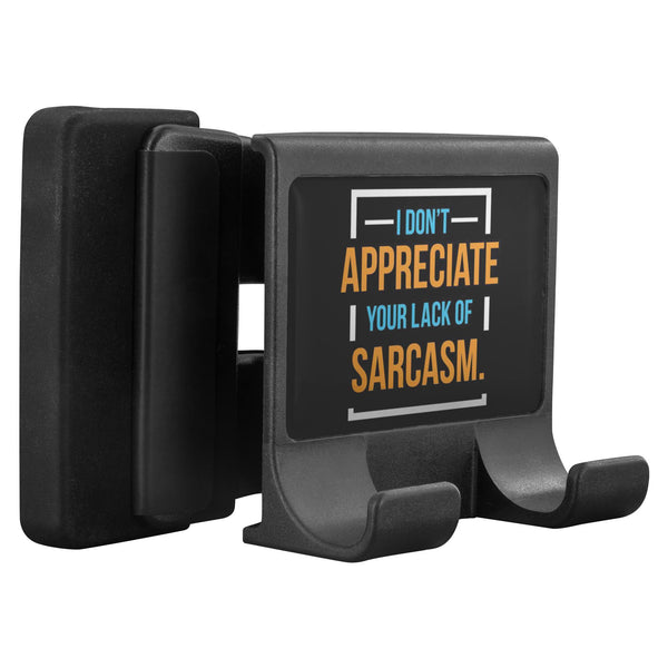 I Dont Appreciate Your Lack Of Sarcasm Funny Sarcastic CellPhone Monitor Holder-Moniclip-Moniclip-JoyHip.Com