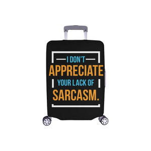 I Dont Appreciate Your Lack Of Sarcasm Sarcastic Travel Luggage Cover Protector-S-Black-JoyHip.Com