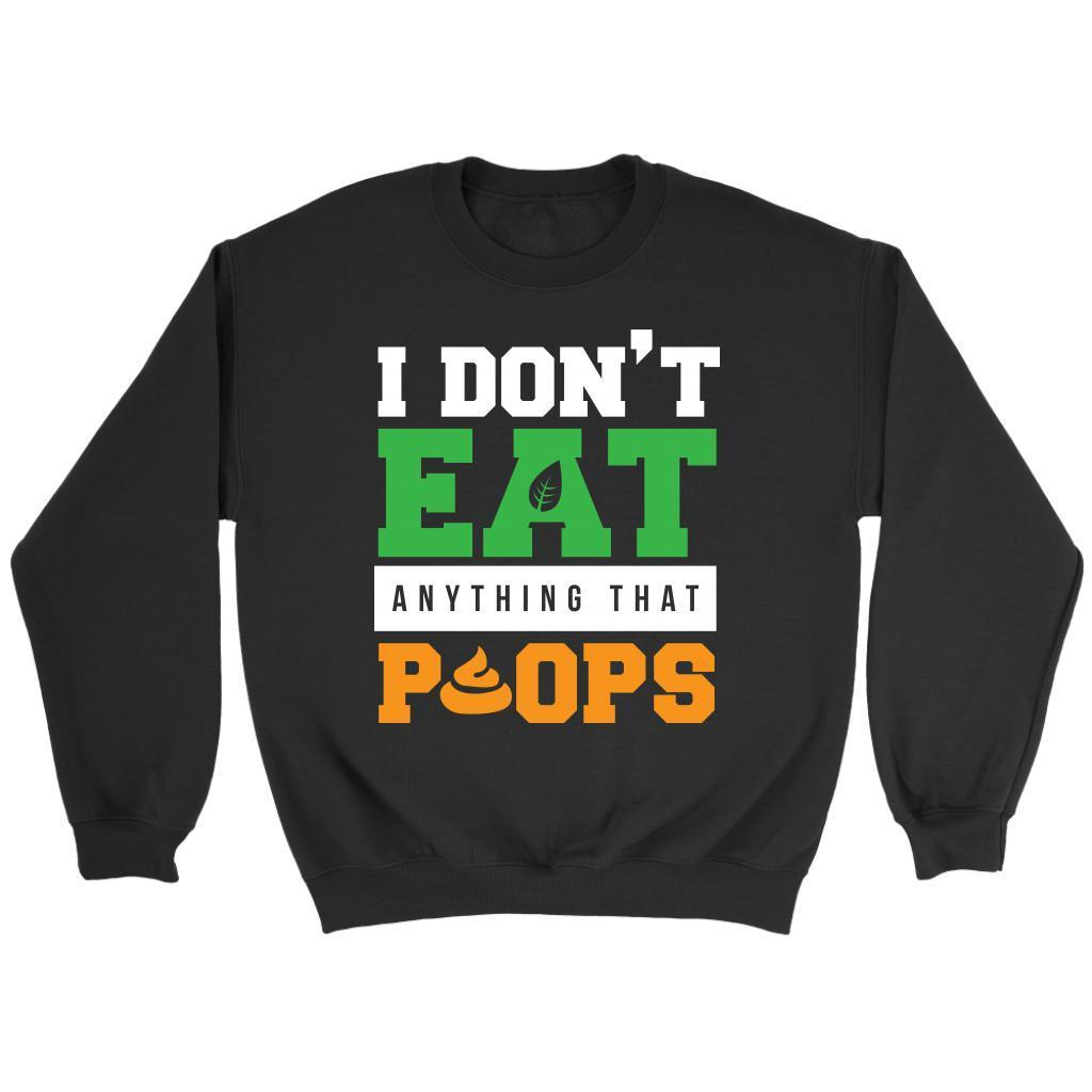 I Dont Eat Anything That Poops Awesome Great Funny Vegan Gift Ideas Sweater-T-shirt-Crewneck Sweatshirt-Black-JoyHip.Com