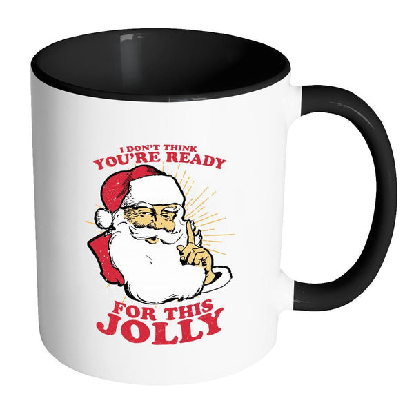 I Don't Think You're Ready For This Jolly Festive Funny Ugly Christmas Holiday Sweater 11oz Accent Coffee Mug (7 Colors)-Drinkware-Accent Mug - Black-JoyHip.Com