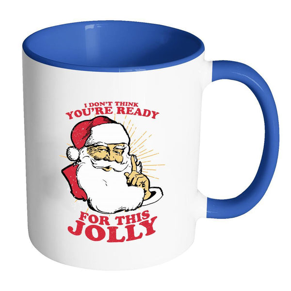 I Don't Think You're Ready For This Jolly Festive Funny Ugly Christmas Holiday Sweater 11oz Accent Coffee Mug (7 Colors)-Drinkware-Accent Mug - Blue-JoyHip.Com