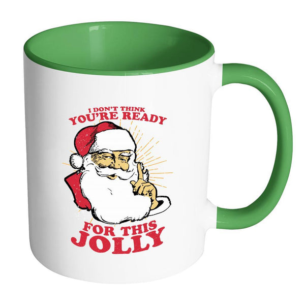 I Don't Think You're Ready For This Jolly Festive Funny Ugly Christmas Holiday Sweater 11oz Accent Coffee Mug (7 Colors)-Drinkware-Accent Mug - Green-JoyHip.Com