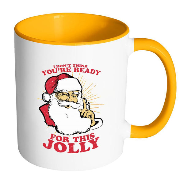 I Don't Think You're Ready For This Jolly Festive Funny Ugly Christmas Holiday Sweater 11oz Accent Coffee Mug (7 Colors)-Drinkware-Accent Mug - Orange-JoyHip.Com