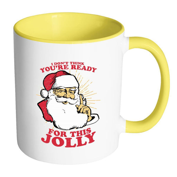 I Don't Think You're Ready For This Jolly Festive Funny Ugly Christmas Holiday Sweater 11oz Accent Coffee Mug (7 Colors)-Drinkware-Accent Mug - Yellow-JoyHip.Com