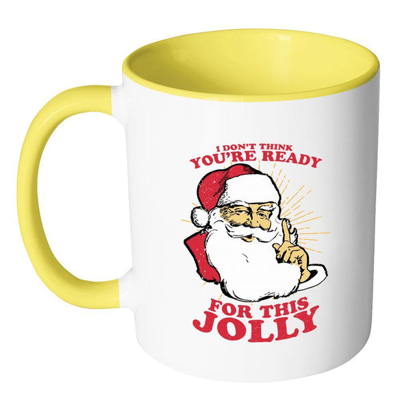 I Don't Think You're Ready For This Jolly Festive Funny Ugly Christmas Holiday Sweater 11oz Accent Coffee Mug (7 Colors)-Drinkware-JoyHip.Com