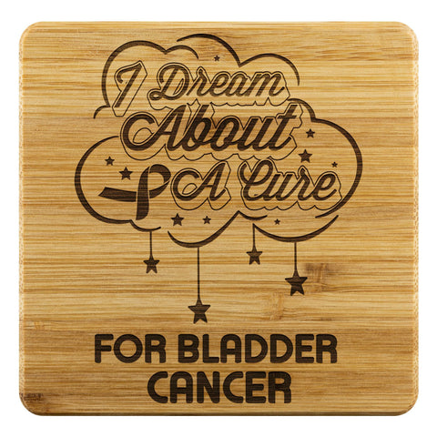 I Dream About A Cure For Bladder Cancer Drink Coasters Set Gifts Idea-Coasters-Bamboo Coaster - 4pc-JoyHip.Com