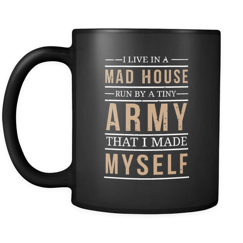 I Live In A Mad House Run By A Tiny Army That I Made Myself Black Mug-Drinkware-Gifts For Mom Funny Black 11oz Ceramic Coffee Mug-JoyHip.Com