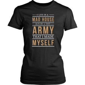 I Live In A Mad House Run By Tiny Army That I Made Myself Funny TShirt-T-shirt-District Womens Shirt-Black-JoyHip.Com