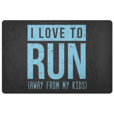 I Love To Run Away From My Kids 18X26 Door Mat Mothers Day Gifts Idea Funny Cute-Doormat-Black-JoyHip.Com