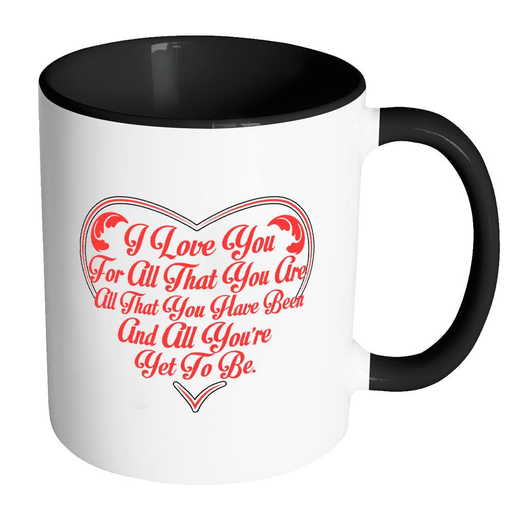 I Love You For All That You Are All That You Have Been And All You're Yet To Be Inspirational Motivational Quotes 11oz Accent Coffee Mug (7 colors)-Drinkware-Accent Mug - Black-JoyHip.Com