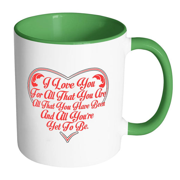 I Love You For All That You Are All That You Have Been And All You're Yet To Be Inspirational Motivational Quotes 11oz Accent Coffee Mug (7 colors)-Drinkware-Accent Mug - Green-JoyHip.Com
