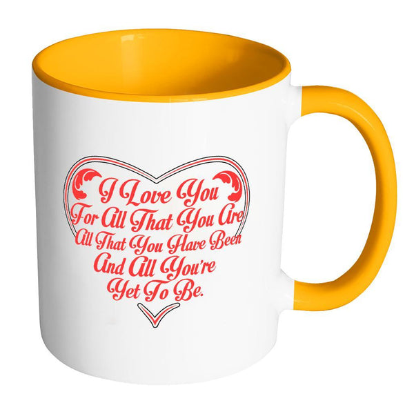 I Love You For All That You Are All That You Have Been And All You're Yet To Be Inspirational Motivational Quotes 11oz Accent Coffee Mug (7 colors)-Drinkware-Accent Mug - Orange-JoyHip.Com