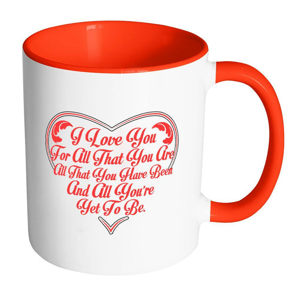 I Love You For All That You Are All That You Have Been And All You're Yet To Be Inspirational Motivational Quotes 11oz Accent Coffee Mug (7 colors)-Drinkware-Accent Mug - Red-JoyHip.Com