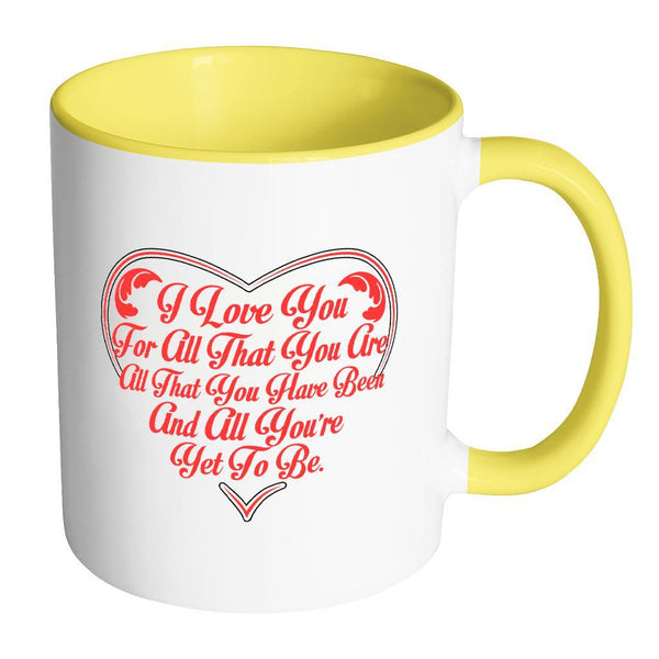 I Love You For All That You Are All That You Have Been And All You're Yet To Be Inspirational Motivational Quotes 11oz Accent Coffee Mug (7 colors)-Drinkware-Accent Mug - Yellow-JoyHip.Com