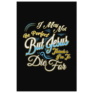 I May Not Be Perfect But Jesus Thinks Im To Die For Christian Canvas Wall Art-Canvas Wall Art 2-8 x 12-JoyHip.Com