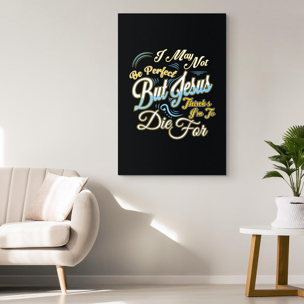 I May Not Be Perfect But Jesus Thinks Im To Die For Christian Canvas Wall Art-Canvas Wall Art 2-JoyHip.Com