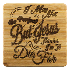 I May Not Be Perfect But Jesus Thinks Im To Die For Cute Funny Drink Coasters-Coasters-Bamboo Coaster - 4pc-JoyHip.Com