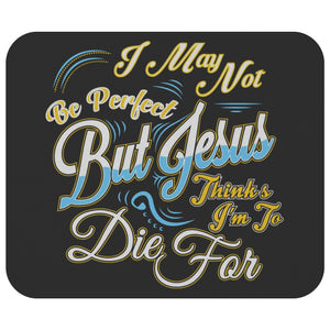 I May Not Be Perfect But Jesus Thinks Im To Die For Mouse Pad Unique Christian-Mousepads-Black-JoyHip.Com