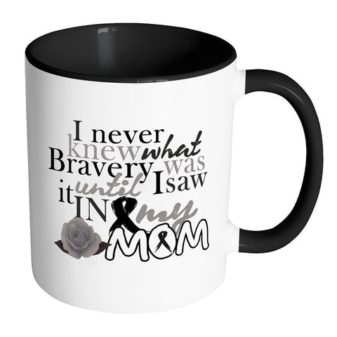 I Never Knew What Bravery Was Until Saw It In My Mom Melanoma White Mug-Drinkware-Accent Mug - Black-JoyHip.Com