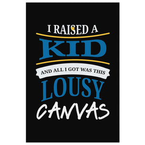 I Raised A Kid & All I Got Was This Lousy Canvas Funny Cute Mothers Day Wall Art-Canvas Wall Art 2-8 x 12-JoyHip.Com