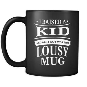 I Raised A Kid & All I Got Was This Lousy Mug Funny Mom Black Mug-Drinkware-Gifts For Mom Funny Black 11oz Ceramic Coffee Mug-JoyHip.Com