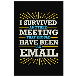 I Survived Another Meeting That Should Have Been An Email Canvas Wall Art Room-Canvas Wall Art 2-8 x 12-JoyHip.Com