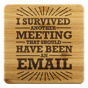 I Survived Another Meeting That Should Have Been An Email Funny Drink Coasters-Coasters-Bamboo Coaster - 4pc-JoyHip.Com
