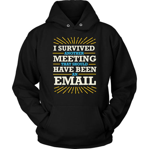 I Survived Another Meeting That Should Have Been An Email Funny Gag Gift Hoodie-T-shirt-Unisex Hoodie-Black-JoyHip.Com