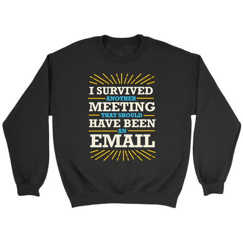 I Survived Another Meeting That Should Have Been An Email Funny Gag Gift Sweater-T-shirt-Crewneck Sweatshirt-Black-JoyHip.Com