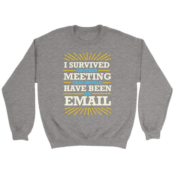 I Survived Another Meeting That Should Have Been An Email Funny Gag Gift Sweater-T-shirt-Crewneck Sweatshirt-Grey-JoyHip.Com