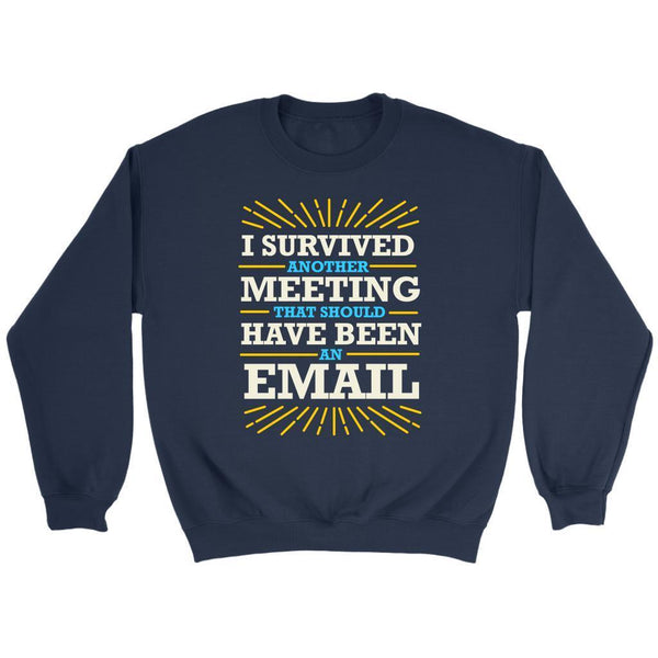 I Survived Another Meeting That Should Have Been An Email Funny Gag Gift Sweater-T-shirt-Crewneck Sweatshirt-Navy-JoyHip.Com