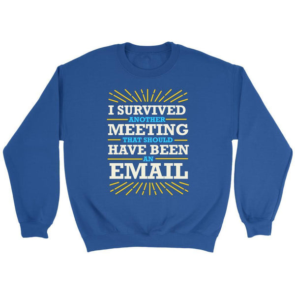 I Survived Another Meeting That Should Have Been An Email Funny Gag Gift Sweater-T-shirt-Crewneck Sweatshirt-Royal Blue-JoyHip.Com