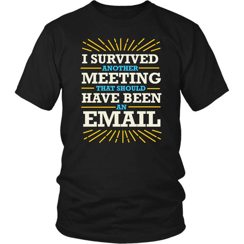I Survived Another Meeting That Should Have Been An Email Funny Gag Gift TShirt-T-shirt-District Unisex Shirt-Black-JoyHip.Com