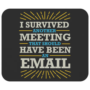 I Survived Another Meeting That Should Have Been An Email Mouse Pad Funny Gifts-Mousepads-Black-JoyHip.Com