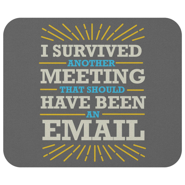 I Survived Another Meeting That Should Have Been An Email Mouse Pad Funny Gifts-Mousepads-Grey-JoyHip.Com
