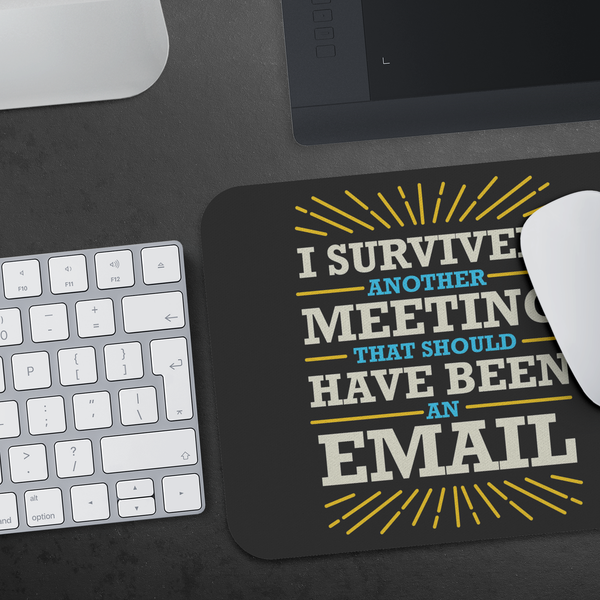 I Survived Another Meeting That Should Have Been An Email Mouse Pad Funny Gifts-Mousepads-JoyHip.Com