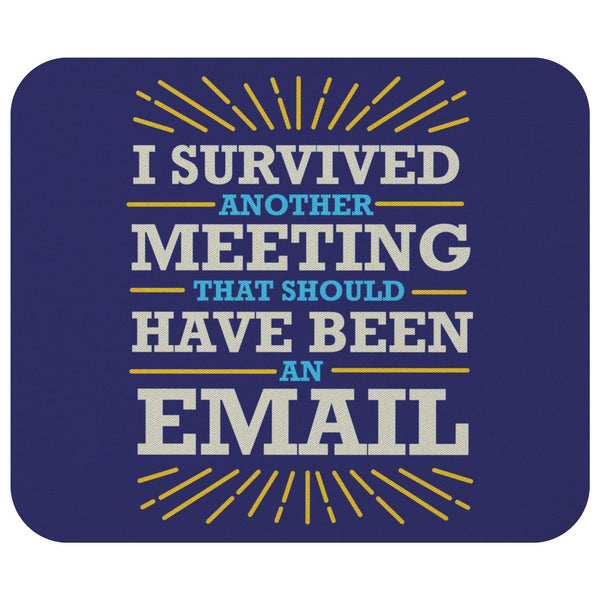 I Survived Another Meeting That Should Have Been An Email Mouse Pad Funny Gifts-Mousepads-Navy-JoyHip.Com