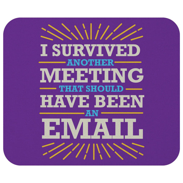 I Survived Another Meeting That Should Have Been An Email Mouse Pad Funny Gifts-Mousepads-Purple-JoyHip.Com