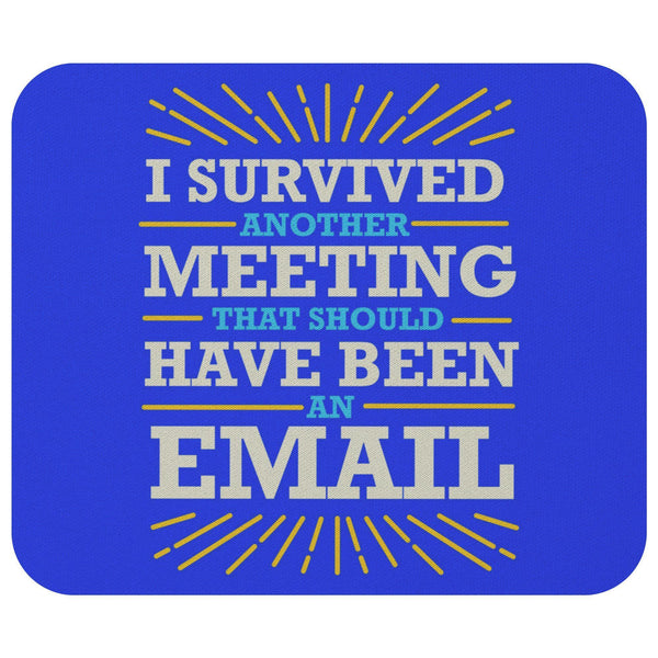 I Survived Another Meeting That Should Have Been An Email Mouse Pad Funny Gifts-Mousepads-Royal Blue-JoyHip.Com