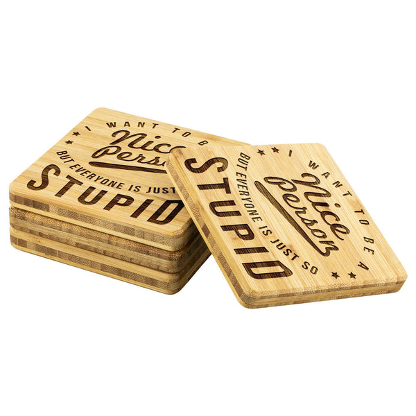 I Want To Be A Nice Person But Everyone Is Just So Stupid Funny Drink Coasters-Coasters-Bamboo Coaster - 4pc-JoyHip.Com