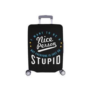 I Want To Be A Nice Person But Everyone Is Just So Stupid Funny Luggage Cover-S-Black-JoyHip.Com