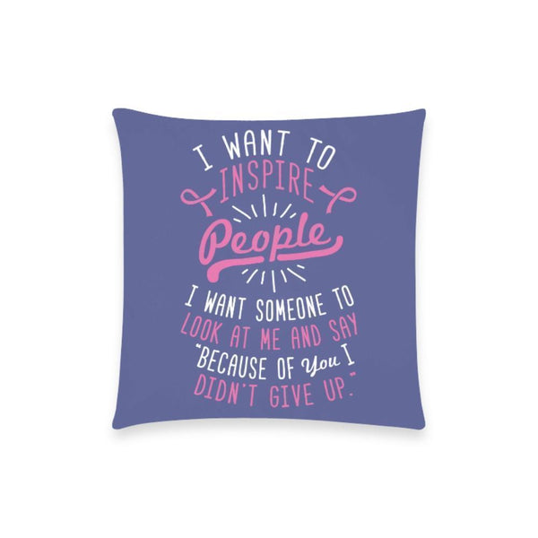 "I Want To Inspire People I Want Someone To Look At Me & Say ""Because of You I Didn't Give Up"" Breast Cancer Awareness Pink Ribbon Pillow Case No Zipper 18""x18"" (8 colors)-One Size-Orchid-JoyHip.Com"