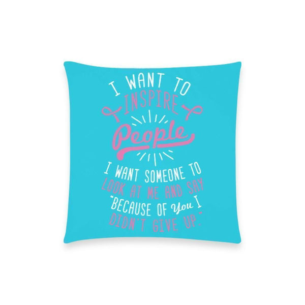 "I Want To Inspire People I Want Someone To Look At Me & Say ""Because of You I Didn't Give Up"" Breast Cancer Awareness Pink Ribbon Pillow Case No Zipper 18""x18"" (8 colors)-One Size-Turquoise-JoyHip.Com"