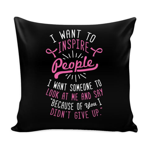 I Want To Inspire People I Want Someone To Look At Me & Say Because Of You I Didn't Give Up Cool Awesome Unique Breast Cancer Awareness Pink Ribbon Decorative Throw Pillow Cases Cover(9 Colors)-Pillows-Black-JoyHip.Com